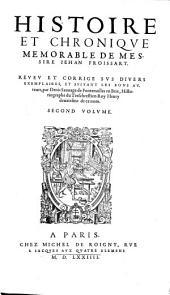 HISTOIRE ET CHRONIQVE MEMORABLE DE MESSIRE IEHAN FROISSART.: SECOND VOLVME, Volume2