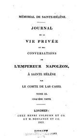 Mémorial de Sainte-Hélène: Journal de la vie privée et des conversations de l'empereur Napoléon à Sainte Hélène, Volume3