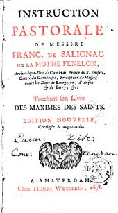 Instruction pastorale de Messire Franc. de Salignac de la Mothe Fenelon ...: touchant son livre Des maximes des saints