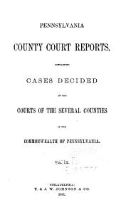 Pennsylvania County Court Reports, Containing Cases Decided in the Courts of the Several Counties of the Commonwealth of Pennsylvania: Volume 9