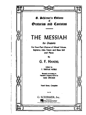 The Messiah: An Oratorio for Four-part Chorus of Mixed Voices, Soprano, Alto, Tenor, and Bass Soli and Piano