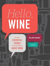 Hello, Wine: The Most Essential Things You Need to Know About Wine