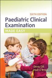 Paediatric Clinical Examination Made Easy: Edition 6