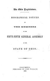Biographical Notices of the Members of the Fifty-fifth General Assembly of the State of Ohio
