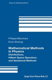 Mathematical Methods in Physics: Distributions, Hilbert Space Operators, and Variational Methods
