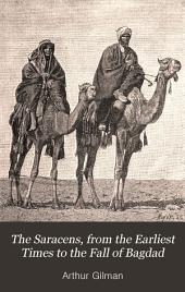 The Saracens: From the Earliest Times to the Fall of Bagdad ...