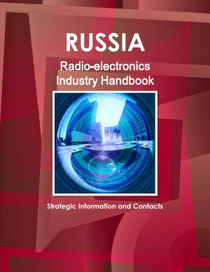 Russia Radio electronics Industry Handbook  Strategic Information and Contacts PDF