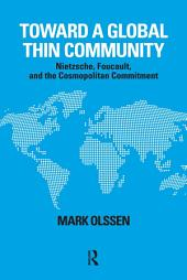 Toward a Global Thin Community: Nietzsche, Foucault, and the Cosmopolitan Commitment