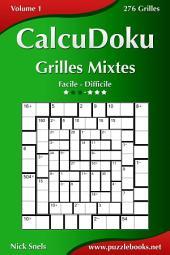CalcuDoku Grilles Mixtes - Facile à Difficile - Volume 1 - 276 Grilles