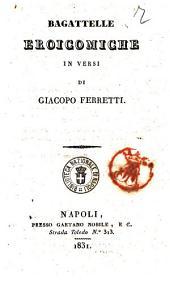 Bagattelle eroicomiche in versi di Giacopo Ferretti