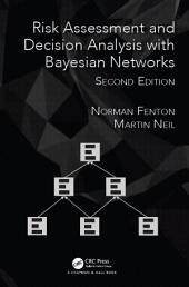 Risk Assessment and Decision Analysis with Bayesian Networks, Second Edition: Edition 2