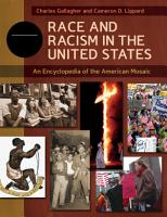 Race and Racism in the United States  An Encyclopedia of the American Mosaic  4 volumes  PDF
