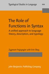 The Role of Functions in Syntax: A unified approach to language theory, description, and typology