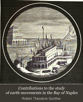 Contributions to the Study of Earth-movements in the Bay of Naples: The submerged Greek and Roman foreshore near Naples. Earth-movements in the Bay of Naples. By R. T. Günther ..., Volume 1