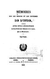 Mémoires sur les moeurs et les coutumes de l'inde: précédés d'une notice géographique et d'un précis sur l'histoire de ce pays, Volume1