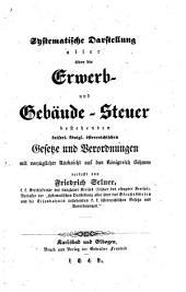 Systematische Darstellung aller über die Erwerb- und Gebäude-Steuer bestehenden k.k. österreichischen Gesetze u. Verordnungen mit vorzüglicher Rücksicht auf das Königreich Böhmen