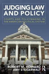 Judging Law and Policy: Courts and Policymaking in the American Political System