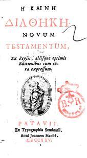 He Kaine Diatheke. Novum Testamentum, ex regiis, aliisque optimis editionibus cum cura expressum
