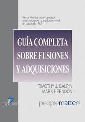 Guía completa sobre fusiones y adquisiciones: Herramientas para conseguir una integración a cualquier nivel en casos de F&A
