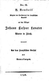 Vollständiger Brief-Wechsel zwischen ... J. C. Lavater und dem B. Reubell ... unterhalten im Jahr 1798 [being a remonstrance on the part of Lavater, with the French Directory in reference to the invasion of Switzerland, with Reubell's reply].