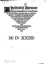 Christenlich Antwurt Burgermeisters vnd Radtes zu Zürich, dem Byschoffe zu Costantz, über die vnderricht beyder articklen der Bilder vnd Messz ... (d.d. Zürich 18. August 1524.)