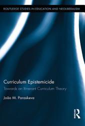 Curriculum Epistemicide: Towards An Itinerant Curriculum Theory