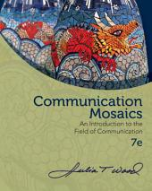 Communication Mosaics: An Introduction to the Field of Communication: Edition 7