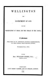 Wellington the Instrument of God for the Preservation of Order and the Spread of the Gospel. A sermon preached ... November 21st, 1852