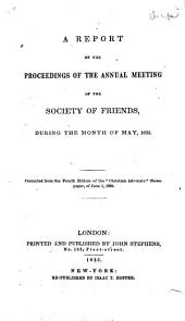 A report of the proceedings of the Annual Meeting of the Society of Friends: during the month of May, 1835