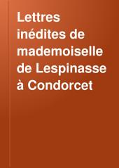 Lettres inédites de mademoiselle de Lespinasse à Condorcet: à d'Alembert, à Guibert, au comte de Crillon
