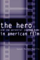 The Hero and the Perennial Journey Home in American Film PDF