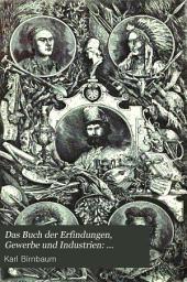 Das Buch der Erfindungen, Gewerbe und Industrien: Einführung in die Geschichte der Erfindungen; bildungsgang und Bildungsmittel der Menschheit