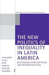 The New Politics of Inequality in Latin America: Rethinking Participation and Representation