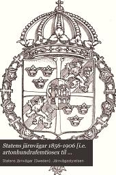 Statens järnvägar 1856-1906 [i.e. artonhundrafemtiosex til nittonhundrasex]: historisk-teknisk-ekonomisk beskrifning i anledning af statens järnvägars femtioåriga tillvaro, utgifven på Kungl. Maj:ts nådiga befallning af Järnvägsstyrelsen, Volym 3