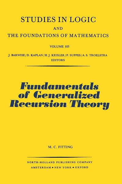 Download Fundamentals of Generalized Recursion Theory Book