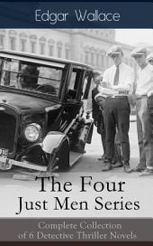 The Four Just Men Series: Complete Collection of 6 Detective Thriller Novels: The Council of Justice + The Just Men of Cordova + The Four Just Men + The Law of the Four Just Men + The Three Just Men + Again the Three Just Men