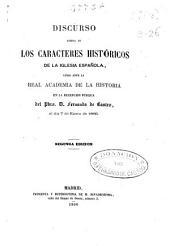 Discurso acerca de los caracteres históricos de la iglesia española: leido ante la Real Academia de la Historia en la recepcion pública del pbro. d. Fernando de Castro, el dia 7 de enero de 1866