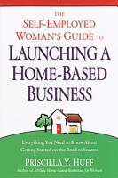 The Self Employed Woman s Guide to Launching a Home Based Business PDF