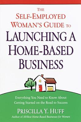 The Self Employed Woman s Guide to Launching a Home Based Business