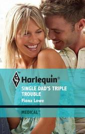Single Dad's Triple Trouble: A Single Dad Romance