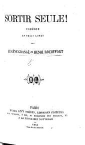 Sortir Seule! Comédie en trois actes [and in prose].