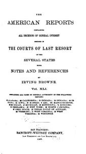The American Reports: Containing All Decisions of General Interest Decided in the Courts of Last Resort of the Several States with Notes and References, Volume 41