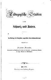 Pädagogische studien in der Schweiz und Baiern: Im auftrage des Königlichen ungarischen unterrichtsministeriums mitgetheilt