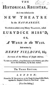 The historical register for the year 1736 ... To which is added ... Eurydice hiss'd, or, A word to the wise. Both written by the author of Pasquin, etc