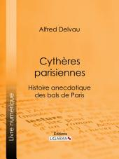 Cythères parisiennes: Histoire anecdotique des bals de Paris