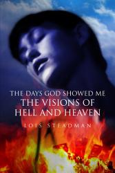 The Days God Showed Me The Visions Of Hell And Heaven Book PDF