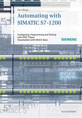 Automating with SIMATIC S7-1200: Configuring, Programming and Testing with STEP 7 Basic, Edition 2