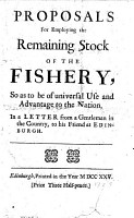 Proposals for employing the remaining Stock of the Fishery  so as to be of universal use and advantage to the nation  in a letter from a gentleman in the country  to his friend at Edinburgh   In favour of applying the funds to a hospital   PDF