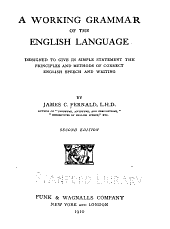 A Working Grammar of the English Language: Designed to Give in Simple Statement the Principles and Methods of Correct English Speech and Writing