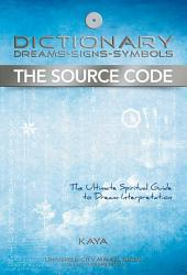 Dictionary, Dreams-Signs-Symbols: The Source Code (The Ultimate Spiritual Guide to Dream Interpretation)